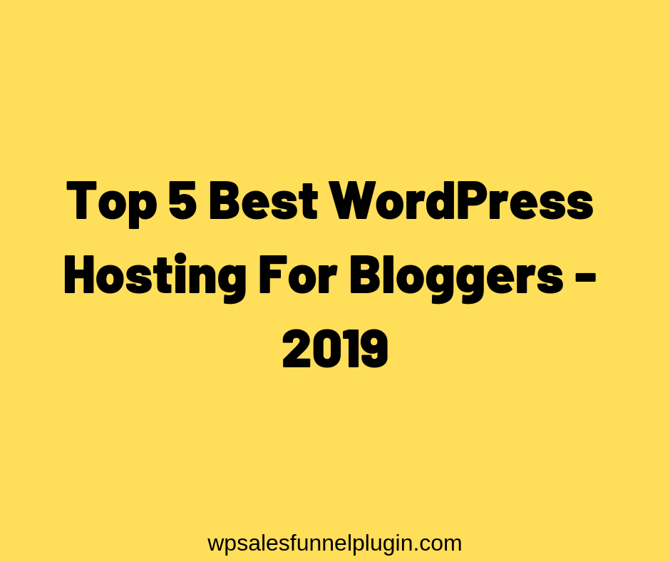 Top 5 Best Web Hosting For WordPress To Use In 2019 [2019 List]
