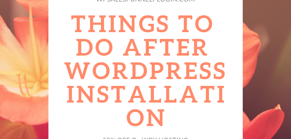 What To Do After Installing WordPress On A Domain Name & Hosting?