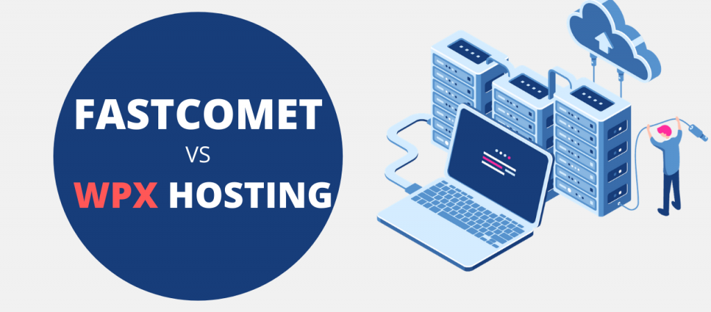 FastComet vs WPX Hosting: Which Host Is Better?